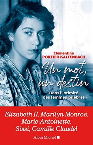 Un mot, un destin (Dans l'intimité des femmes célèbres) (Clémentine Portier-Kaltenbach)
