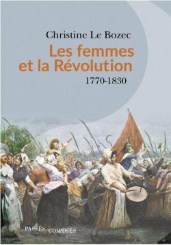 Les femmes et la Révolution (1770-1830) (Christine Le Bozec)