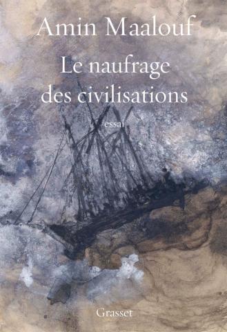 Le naufrage des civilisations (Le regard d'un grand écrivain sur notre époque) (Amin Maalouf)
