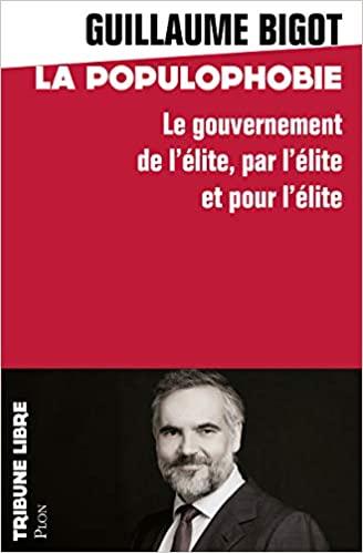 Populophobie (Le gouvernement de l'élite, par l'élite et pour l'élite) (Guillaume Bigot)