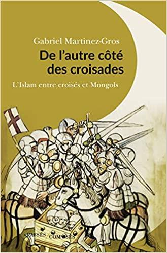 De l'autre côté des croisades (L'islam entre croisés et Mongols) (Gabriel Martinez-Gros)