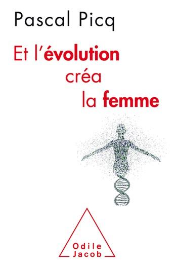 Et l'évolution créa la femme (Pascal Picq)