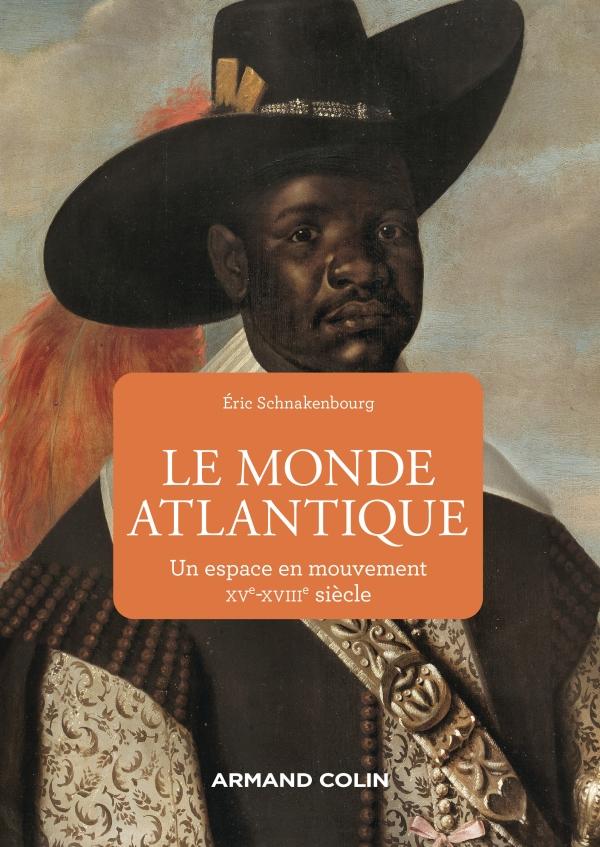 Le Monde atlantique (Un espace en mouvement – XVe-XVIIIe siècle) (Éric Schnakenbourg)