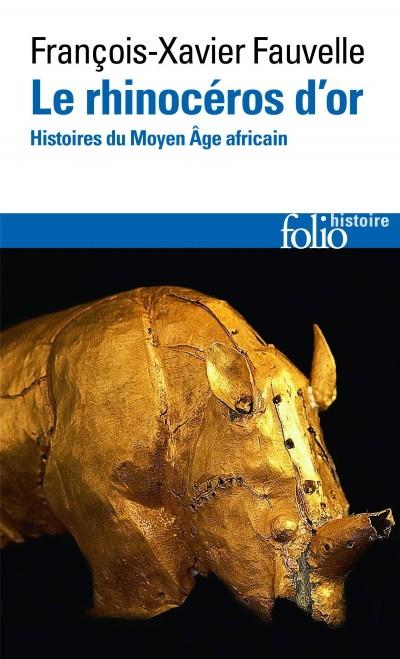 Le Rhinocéros d'or (Histoires du Moyen Âge africain) (François-Xavier Fauvelle)