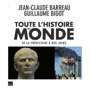 Toute l'Histoire du monde illustrée (De la préhistoire à nos jours) (Jean-Claude-Barreau et Guillaume Bigot)