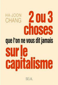 2 ou 3 choses que l'on ne vous dit jamais sur le capitalisme (Ha-Joon Chang)