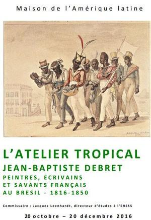 Jean-Baptiste Debret et l'Atelier tropical, Peintres, écrivains et savants français au Brésil (1816-1850) (PARIS)