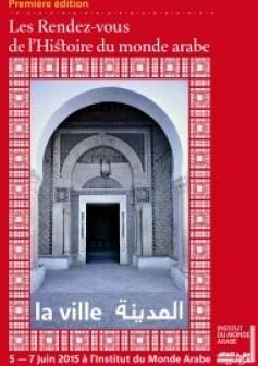 Les Rendez-Vous de l'Histoire du monde arabe, Première édition : la Ville (PARIS)