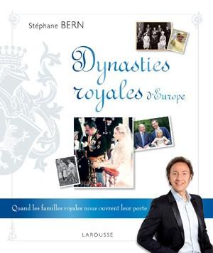 Dynasties royales d'Europe (Quand les familles royales nous ouvrent leur porte) (Stéphane Bern)