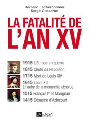 La fatalité de l'An XV (1915, 1815, 1715...) (Bernard Lecherbonnier et Serge Cosseron)
