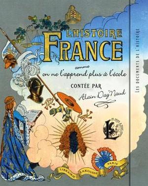 L'Histoire de France (... comme on ne l'apprend plus à l'école) (Alain Dag'Naud)