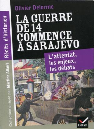 La guerre de 14 commence à Sarajevo (L'attentat, les enjeux, les débats) (Olivier Delorme)