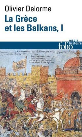 La Grèce et les Balkans (Du Ve siècle à nos jours) (Olivier Delorme)