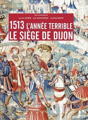 1513, l'année terrible (Le siège de Dijon) (Laurent Vissière, Alain Marchandise et Jonathan Dumont)