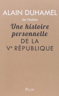 Une histoire personnelle de la Ve République (Alain Duhamel)
