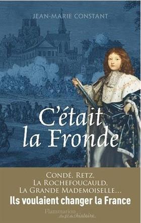 C'était la Fronde (Ils voulaient changer la France) (Jean-Marie Constant)