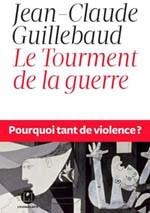 Le tourment de la guerre (Pourquoi tant de violence ?) (Jean-Claude Guillebaud)