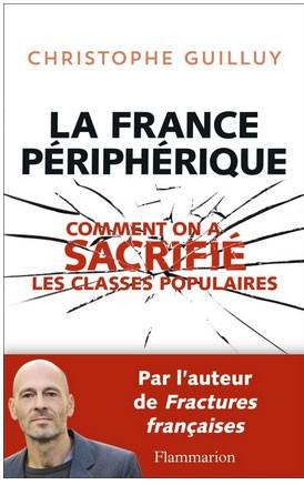 La France périphérique (Comment on a sacrifié les classes populaires) (Christophe Guilluy)