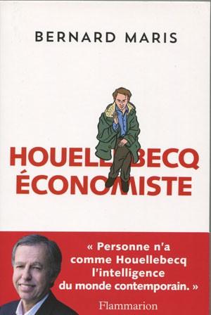 Houellebecq économiste (<em>«&nbsp;Personne n'a comme Houellebecq l'intelligence du monde contemporain&nbsp;»</em>) (Bernard Maris)