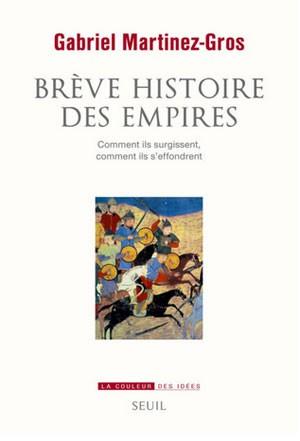 Brève Histoire des empires (Comment ils surgissent, comment ils s'effondrent) (Gabriel Martinez-Gros)
