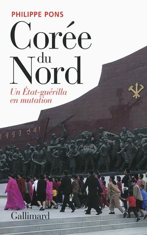 Corée du Nord (Un État-guérilla en mutation) (Philippe Pons)