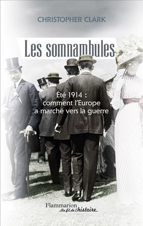 Les somnambules (Été 1914 : comment l'Europe a marché vers la guerre) (Christopher Clark)