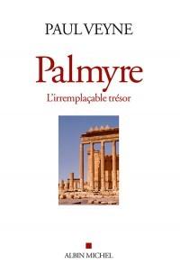 Palmyre (L'irremplaçable trésor) (Paul Veyne)