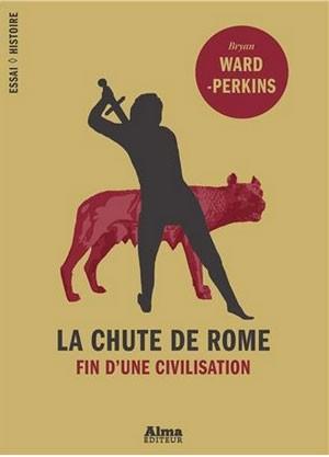 La chute de Rome (Fin d'une civilisation) (Bryan Ward-Perkins)