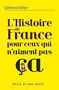 L'Histoire de France (pour ceux qui n'aiment pas ça) (Catherine Dufour)