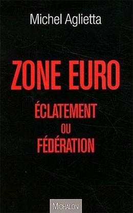 Zone euro (éclatement ou fédération) (Michel Aglietta)