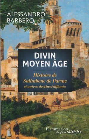 Divin Moyen Âge (Histoire de Salimbene de Parme et autres destins édifiants) (Alessandro Barbero)