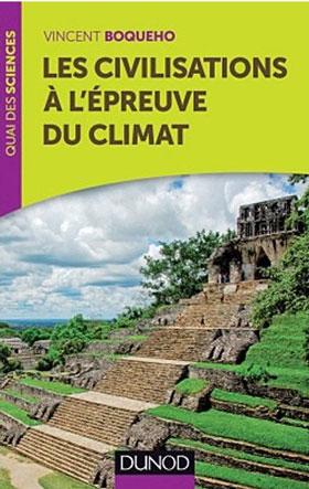 Les civilisations à l'épreuve du climat (La théorie des climats revisitée) (Vincent Boqueho)