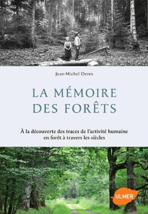 La Mémoire des forêts (A la découverte de l'activité humaine en forêt) (Jean-Michel Derex)