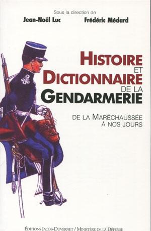 Histoire et dictionnaire de la gendarmerie (De la maréchaussée à nos jours) (Jean-Noël Luc Frédéric Médard)