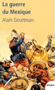 La guerre du Mexique (1862-1867 : Le mirage américain de Napoléon III ) (Alain Gouttman)