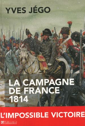 La campagne de France 1814 (L'impossible victoire) (Yves Jégo)