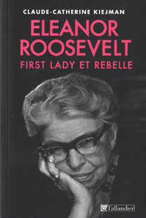 Eleanor Roosevelt (First Lady  et rebelle) (Claude-Catherine Kiejman)
