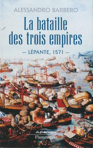 La bataille des trois empires (Lépante, 1571) (Alessandro Barbero)