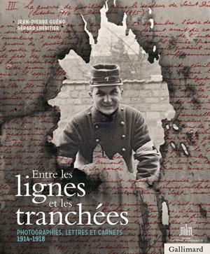 Entre les lignes et les tranchées (Photographies, lettres et carnets (1914-1918)) (Jean-Pierre Guéno et Gérard Lhéritier)