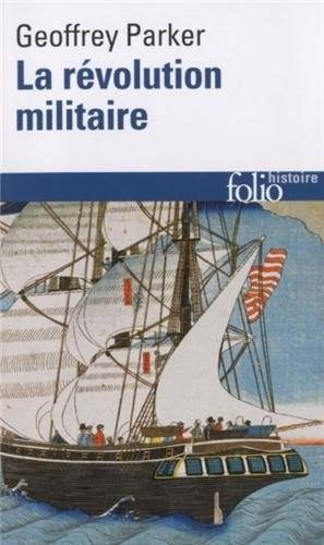 La révolution militaire (La guerre et l'essor de l'Occident, 1500-1800) (Geoffrey Parker)