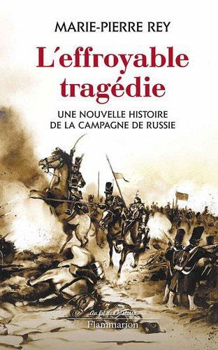 L'effroyable tragédie (Une nouvelle histoire de la campagne de Russie) (Marie-Pierre Rey)