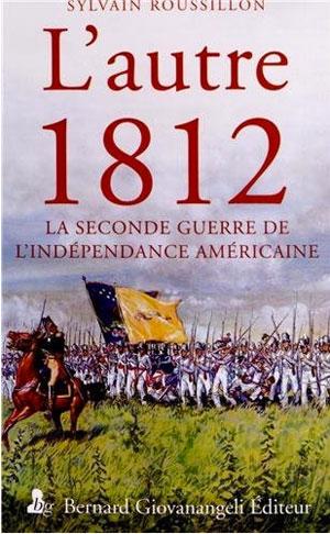 L'autre 1812 (La seconde guerre de l'indépendance américaine) (Sylvain Roussillon)