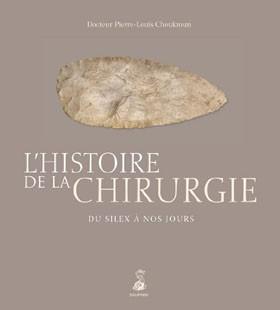 L'Histoire de la chirurgie (Du silex à nos jours) (Pierre-Louis Choukroun)