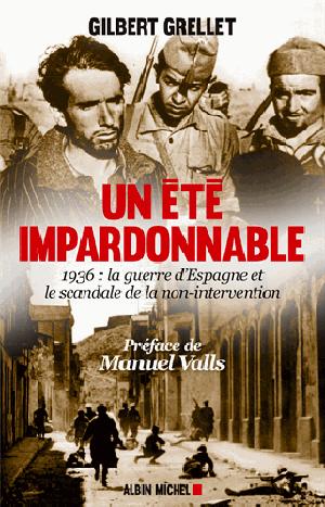Un été impardonnable (1936 : la guerre d'Espagne et le scandale de la non-intervention) (Gilbert Grellet)