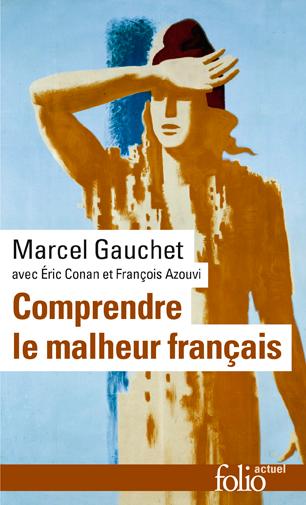 Comprendre le malheur français (Entretien avec Éric Conan et François Azouvi) (Marcel Gauchet)