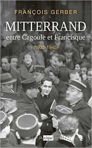 Mitterrand (Entre Cagoule et Francisque) (François Gerber)