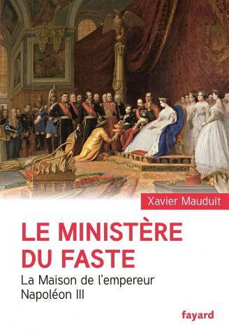 Le ministère du faste (La Maison de l'empereur Napoléon III) (Xavier Mauduit)