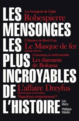 Les mensonges les plus incroyables... (L'Histoire de France revisitée) (Luc Mary et Philippe Valode)