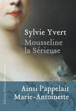 Mousseline la Sérieuse (Ainsi l'appelait Marie-Antoinette) (Sylvie Yvert)