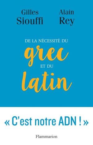 De la nécessité du grec et du latin (<em>« C'est notre ADN ! »</em>) (Gilles Siouffi et Alain Rey)